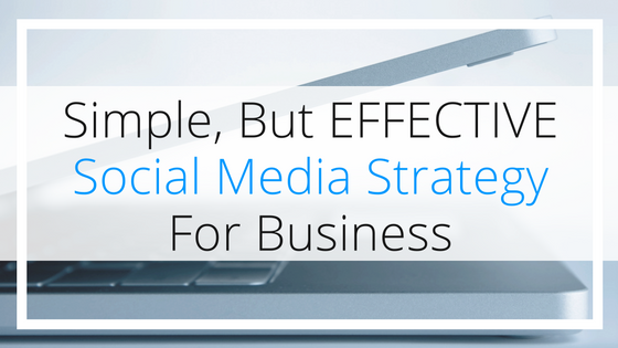 A Simple Plan For EFFECTIVE Social Media Strategy