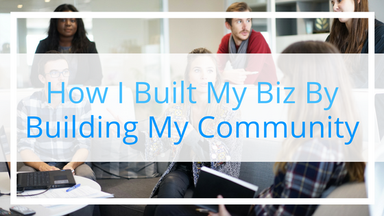 How I Built My Business by Building My Community
