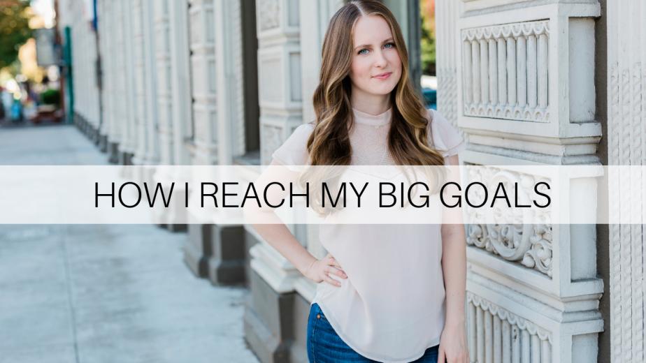 How I reach my big goals